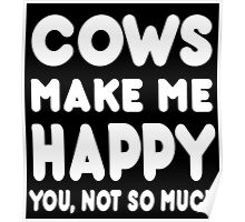Cows Makes Me Happy You, Not So Much - Custom Tshirts Poster