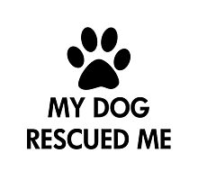 My Dog Rescued Me Photographic Print