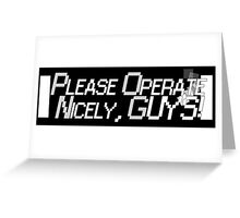 Please Operate Nicely, Guys! Greeting Card