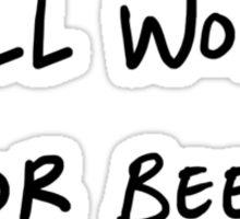 WILL WORK FOR BEER Sticker