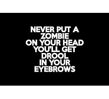 Never put a zombie on your head You'll get drool in your eyebrows Photographic Print