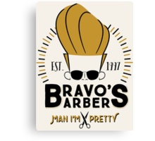Bravo's Barbers - Man I'm Pretty! Canvas Print