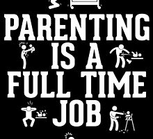 parenting is a full time job by teeshoppy