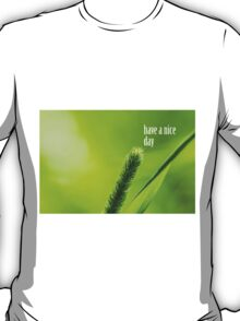 Green Grass And Sun - Have a nice day T-Shirt