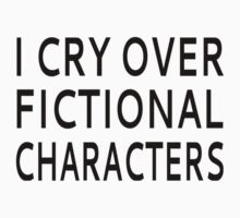 I Cry Over Fictional Characters by coolfuntees