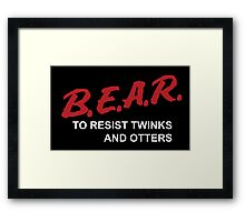 BEAR- To Resist Twinks and Otters Framed Print