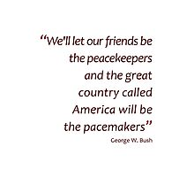 We'll be the pacemakers... (Jaw-dropping Bushisms) Photographic Print