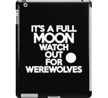 It's a full moon Watch out for werewolves iPad Case/Skin