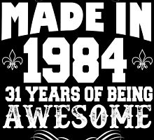 Made in 1984... 31 Years of being Awesome by inkedcreatively