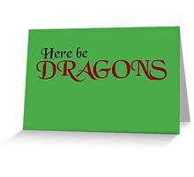 Here be Dragons Greeting Card