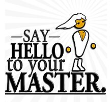 Say HELLO to your MASTER. -Clear- Photographic Print