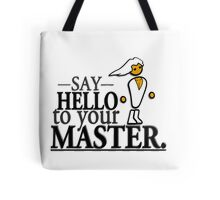 Say HELLO to your MASTER. -Clear- Tote Bag