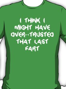 I think i might have dver trusted that last fart Funny Geek Nerd T-Shirt