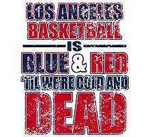 LOS ANGELES BASKETBALL IS BLUE & RED TIL WE'RE COLD AND DEAD Photographic Print