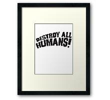 DESTROY ALL HUMANS Framed Print