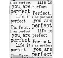 i am perfect you are perfect life is perfect bw iPad Case/Skin
