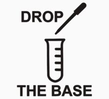 Drop The Base [Black Text] by stoobeebon