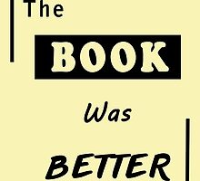 The Book Was Better - Reader Nerdy Problem Funny Design by markomellark