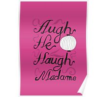 Augh he haugh madame Poster