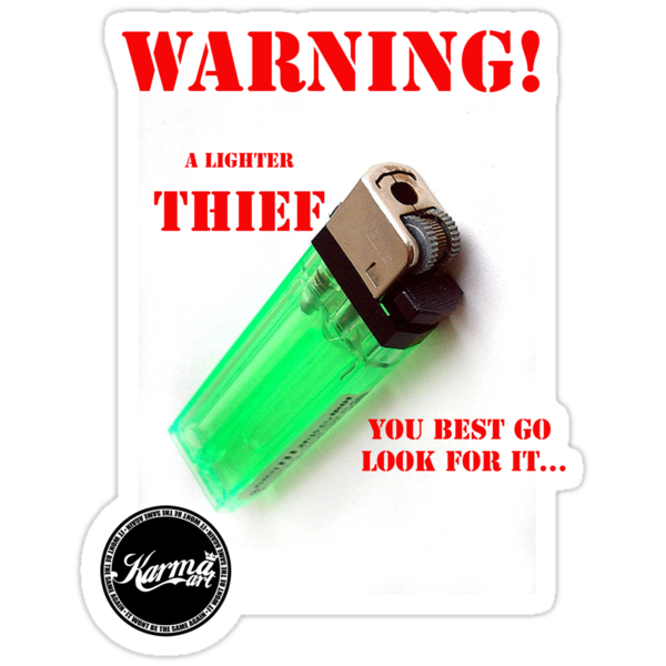 WARNING - LIGHTER THIEF by KARMA TEES  karma view photography