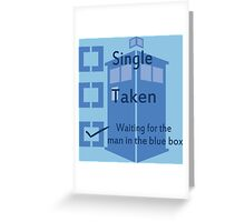 Single, Taken, Waiting for the man in the blue box Greeting Card