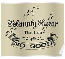 I Solemnly SwearThat I'm up to no Good Poster