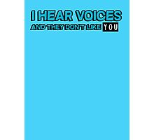 I hear voices and they don't like you Photographic Print