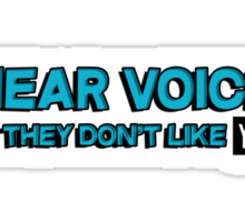 I hear voices and they don't like you Sticker