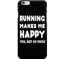 Running Makes Me Happy You, Not So Much - Tshirts & Hoodies iPhone Case/Skin