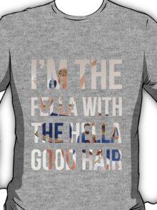 I'm the fella with the hella good hair T-Shirt