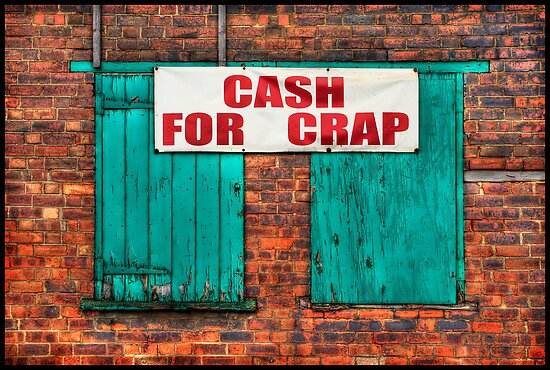 """CASH FOR CRAP"" by compoundeye"