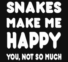 Snakes Makes Me Happy You, Not So Much - Tshirts & Hoodies by custom111