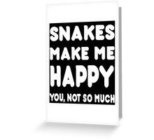 Snakes Makes Me Happy You, Not So Much - Tshirts & Hoodies Greeting Card