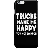 Trucks Makes Me Happy You, Not So Much - Tshirts & Hoodies iPhone Case/Skin