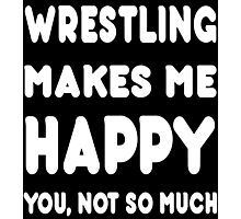 Wrestling Makes Me Happy You, Not So Much - Tshirts & Hoodies Photographic Print