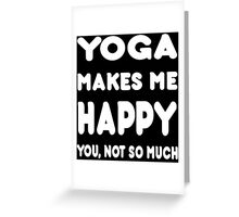 Yoga Makes Me Happy You, Not So Much - Tshirts & Hoodies Greeting Card