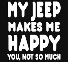 My Jeep Makes Me Happy You, Not So Much - Tshirts & Hoodies by custom111