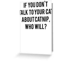 Talk To Your Cat About Catnip Greeting Card