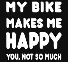 My Bike Makes Me Happy You, Not So Much - Custom Tshirts by custom111