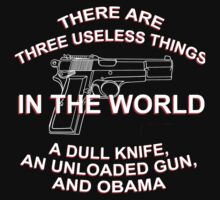 There Are Three Useless Things In The World A Dull knife,An Unloaded Gun,And Obama - TShirts & Hoodies by funnyshirts2015
