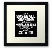 I'm A Baseball Grandma Just Like A Normal Grandma Except Much Cooler  - Tshirts & Hoodies Framed Print