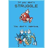 Magikarp Motivation Poster - Struggle! Photographic Print