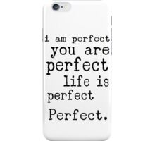 i am perfect you are perfect life is perfect black white iPhone Case/Skin