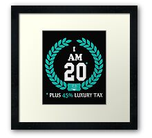 I AM 20 PLUSE 45% LUXURY TAX Framed Print