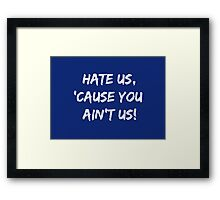 Hate Us 'Cause You Ain't Us Framed Print