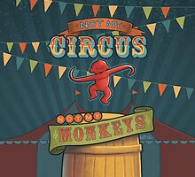 Not My Circus, Not My Monkeys by escapeadulthood