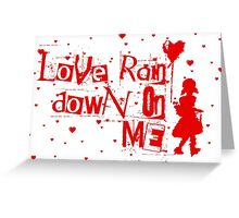 love rain down on me Greeting Card