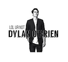 Lol ur not Dylan O'Brien Photographic Print