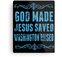 God Made Jesus Saved Washington Raised - TShirts & Hoodies Metal Print