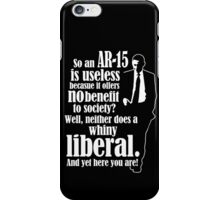 So An AR-15 Is Useless Because It Offers No Benefit To Society? Well Neither Does A Whiny Liberal. And Yet Here You Are - Funny Tshirts iPhone Case/Skin
